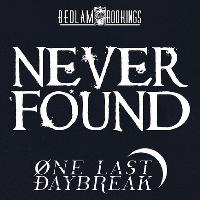Never Found / One Last Daybreak / Ravenbreed & More