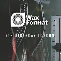 Wax Format 6th Birthday: London
