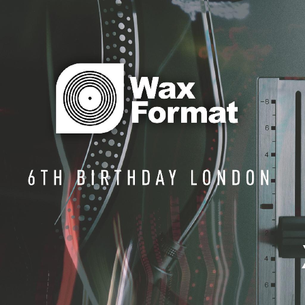 Wax Format 6th Birthday: London