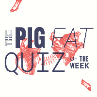 The Pig Fat Quiz of the week