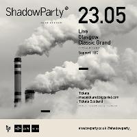 ShadowParty // Classic Grand, Glasgow // 23.05.19
