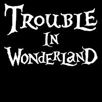 Trouble In Wonderland