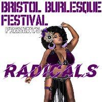 Bristol Burlesque Festival 201 Presents: Radicals