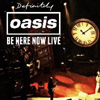 Definitely Oasis - Be Here Now Live