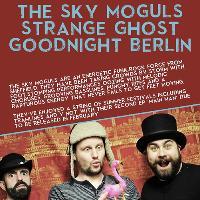 The Sky Moguls / Strange Ghost / Goodnight Berlin