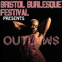 Bristol Burlesque Festival 201 Presents: Outlaws