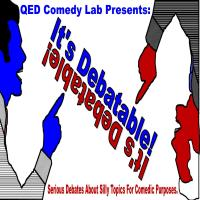 It's Debatable! a comedy debate show presented by QED Comedy Lab