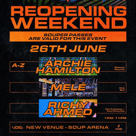 Soup Re-Opening - Richy Ahmed/Archie Hamilton/Mele