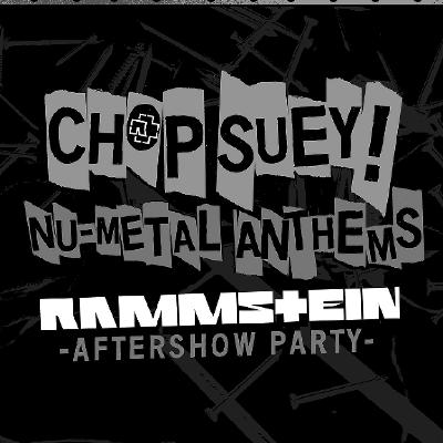 Chop Suey! Nu-Metal Anthems - Rammstein Aftershow Party