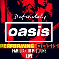 Definitely Oasis - Familiar To Millions Live