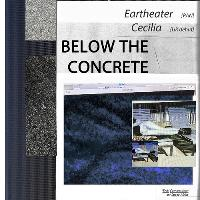 BELOW THE CONCRETE w/ Eartheater, Cecilia + special guests