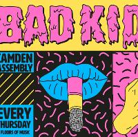 Bad Kids - Camden