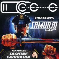 Comedy Commentary Cinema Presents: Samurai Cop
