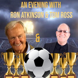An Evening with Ron Atkinson & Tom Ross