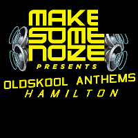 Make Some Noize Presents: Hamilton Oldskool Anthems