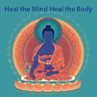 Heal the Mind Heal the Body – Medicine Buddha Empowerment