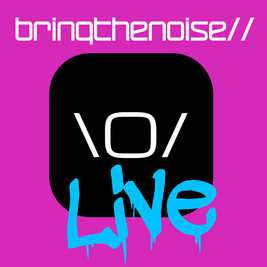 Bring the noise // LIVE