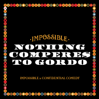 Nothing Comperes to Gordo X Impossible Comedy Night