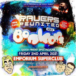 Ravers Reunited Goes Bonkers Tickets   The Emporium Coalville    Fri 2nd April 2021 Lineup