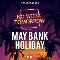 No Work Tomorrow presents SPRING BANK HOLIDAY