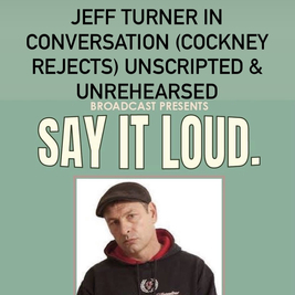 Jeff Turner (Cockney Rejects) Unscripted & Unrehearsed