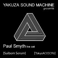 Yakuza Sound Machine presents Paul Smyth [Suiborn Serum]