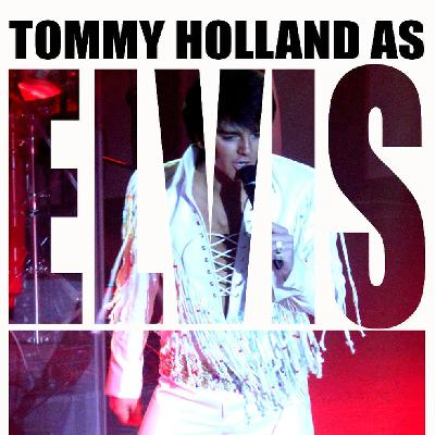 Tommy Holland as Elvis
