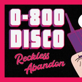 0800 DISCO // Reckless Abandon