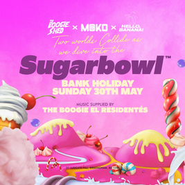 SugarBowl - MOKO X THE BOOGIE SHED (Bank Holiday (Sunday)