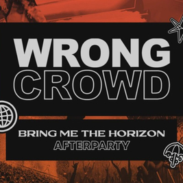 Wrong Crowd - Bring Me The Horizon Afterparty