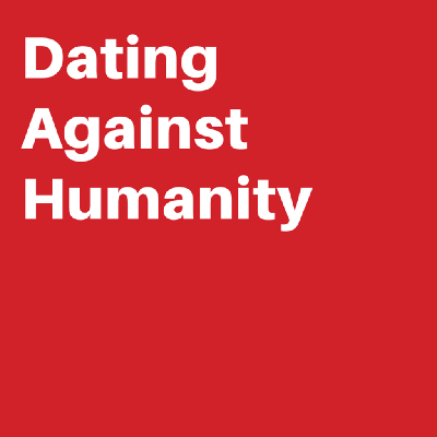 Dating Against Humanity
