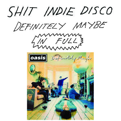 Shit Indie Disco - Definitely Maybe IN FULL Special