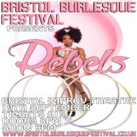 Bristol Burlesque Festival 201 Presents: Rebels