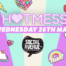 HotMess @ Social Avenue - Wed 26th May !! - 90% SOLD OUT!