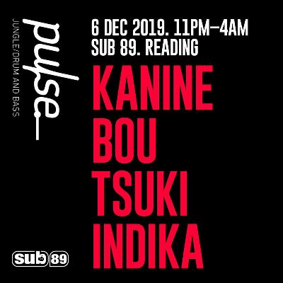 Pulse - Kanine - Bou - Tsuki - Indika Tickets | SUB89 Reading  | Fri 6th December 2019 Lineup