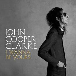 Dr John Cooper Clarke - The I Wanna Be Yours Tour