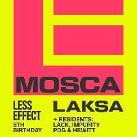 Less Effect 5th Birthday; Mosca / Laksa / Lack + RC1 Soundsystem