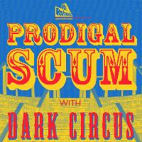 Prodigal Scum with Dark Circus