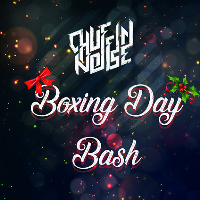 Chuffin Noise's Boxing Day Bash