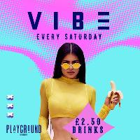 VIBE - Manchesters Biggest Saturday - £1.25 vodka mixer!!