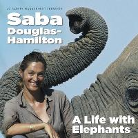 Saba Douglas Hamilton - A life with Elephants