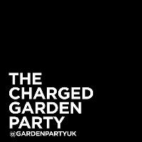 The Charged Garden Party (May Bank Holiday)