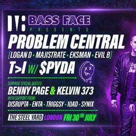 Bass Face // LDN // Problem Central, T>I w.Mc Spyda, + More