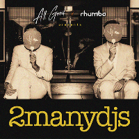 Rhumba & All Good presents 2manydjs