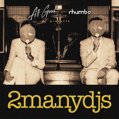 Rhumba & All Good presents 2manydjs