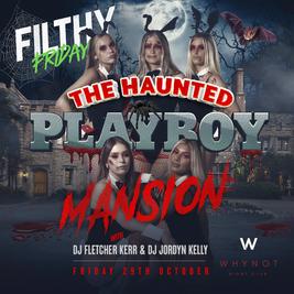 filthy fridays presents Haunted Playboy Mansion