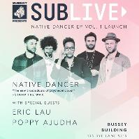 Native Dancer 'EP Vol. 1 Launch' with Eric Lau & Poppy Ajudha