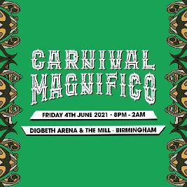 Carnival Magnifico 2021 Tickets | Digbeth Arena Birmingham  | Fri 4th June 2021 Lineup