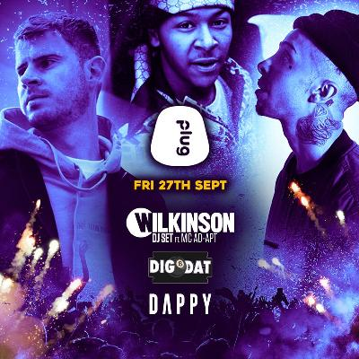 Plug Presents: Wilkinson, Dappy & DigDat