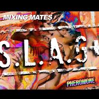 Mixing Mates x Pheromone: S.L.A.G+